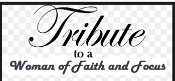 TRIBUTE TO A WOMAN OF FAITH AND FOCUS