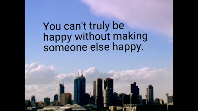 To be happy, make others happy.