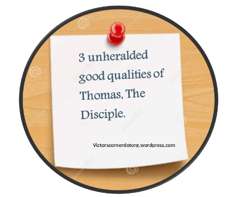 3 unheralded qualities of Thomas the disciple.