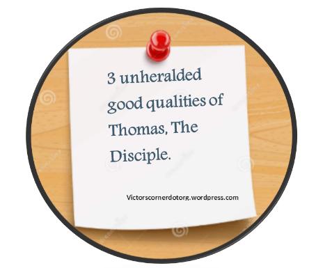 3 unheralded qualities of Thomas the disciple.