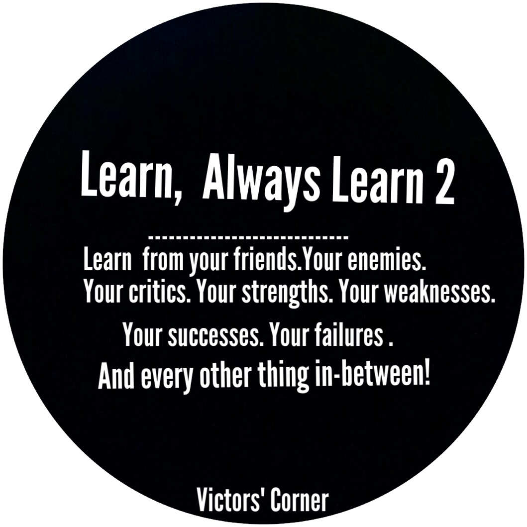 Learn, always learn by Victor Uyanwanne