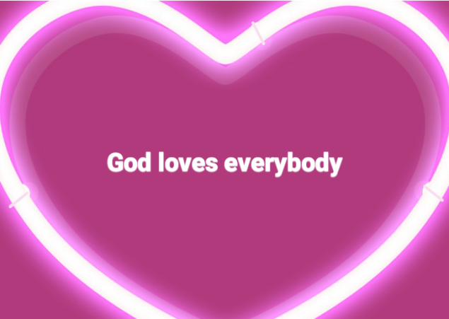 God loves everybody