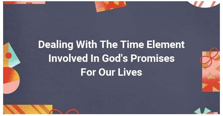 God's promises takes time -Faith and patience