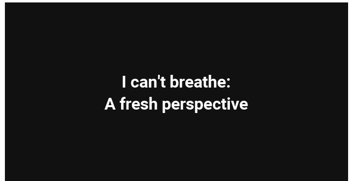 """I can't breathe"" - an idiomatic expression."
