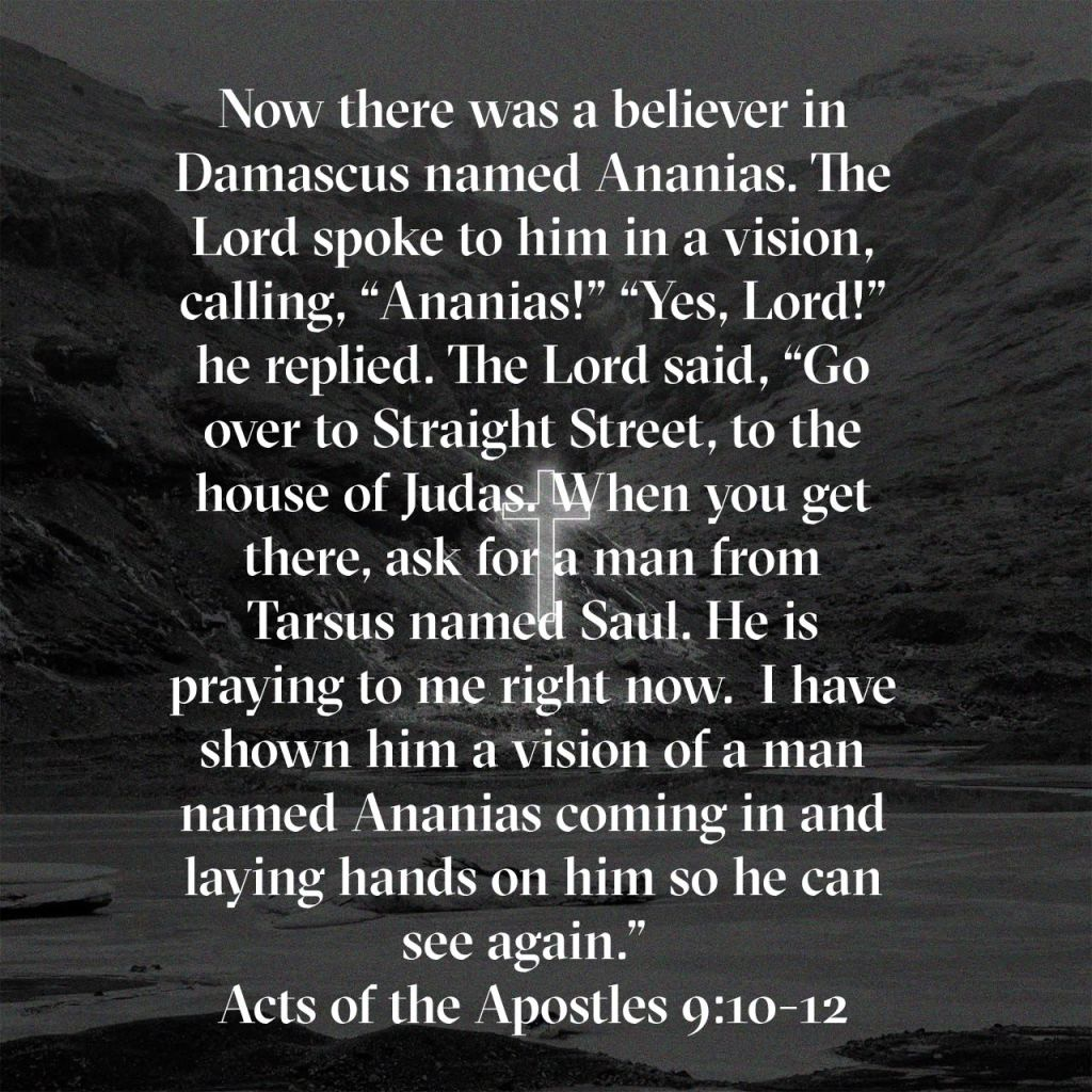 Ananias vision to go see Saul of Tarsus.